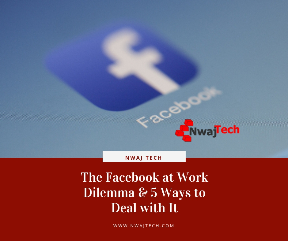 the facebook at work dilemma and 5 ways to deal with it