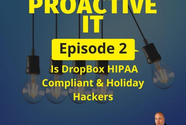 ProactiveIT Ep 2 Is DropBox HIPAA Compliant & Holiday Hackers FB