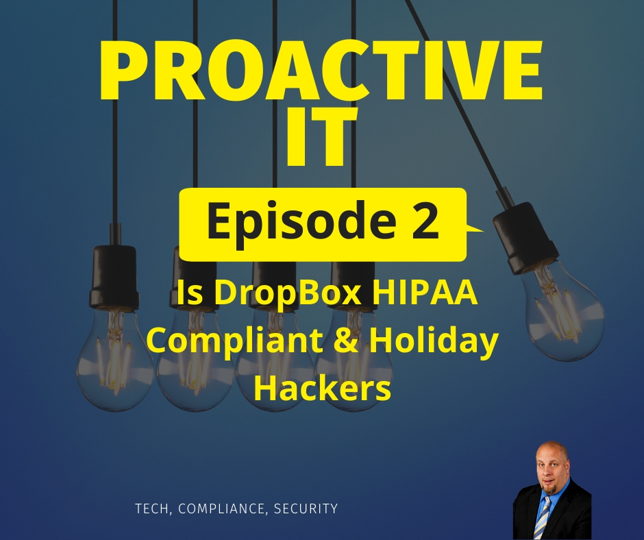 ProactiveIT Ep 2 Is DropBox HIPAA Compliant & Holiday Hackers FB