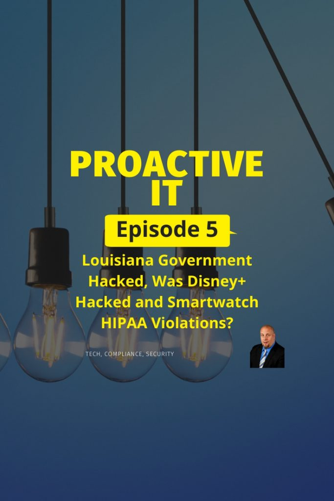EP5 ProactiveIT Podcast Louisiana Government Hacked Was Disney+ Hacked and Smartwatch HIPAA Breach pin