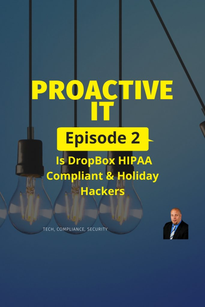 ProactiveIT Ep 2 Is DropBox HIPAA Compliant & Holiday Hackers PIN
