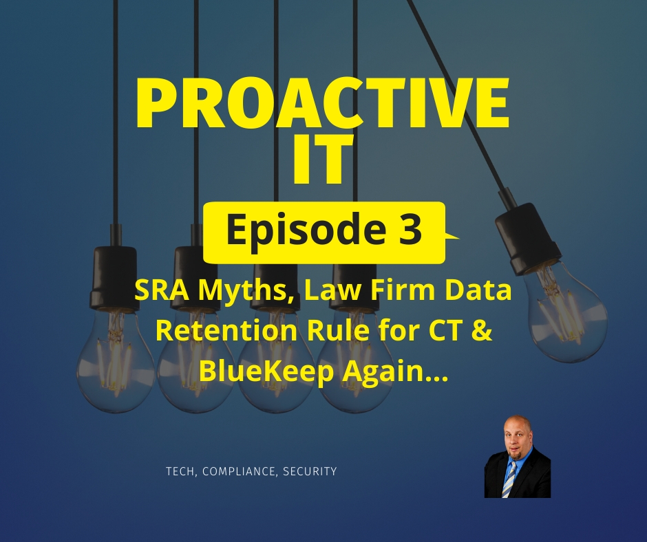 Episode 3 of the Proactive IT Podcast SRA Myths Law Firm Data Retention in CT and Bluekeep again fb
