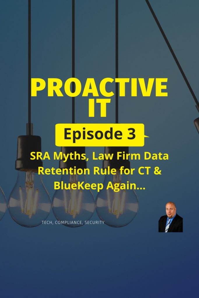 Episode 3 ProactiveIT SRA Myths Law Firm Data Retention in CT and Bluekeep again