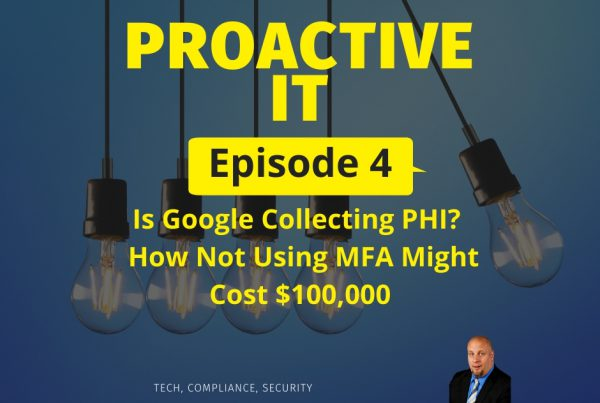 Ep 4 ProactiveIT Podcast is Google Collecting PHI & Why
