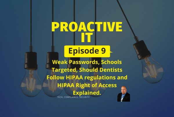 Episode 9 - Weak Passwords, Schools Targeted, Should Dentists Follow HIPAA regulations and HIPAA Right of Access Explained FB