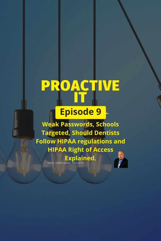 Episode 9 - Weak Passwords, Schools Targeted, Should Dentists Follow HIPAA regulations and HIPAA Right of Access Explained PIN