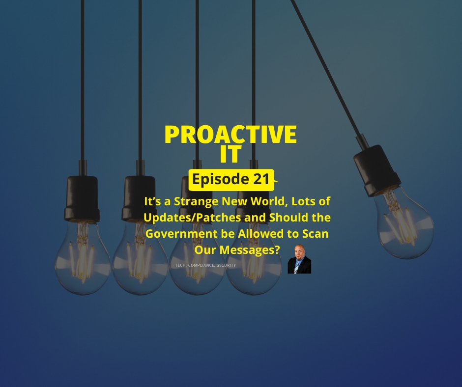 ProactiveIT Podcast Episode 21Its a Strange New World, Lots of Updates Patches and Should the Government be Allowed to Scan Our Messages FB