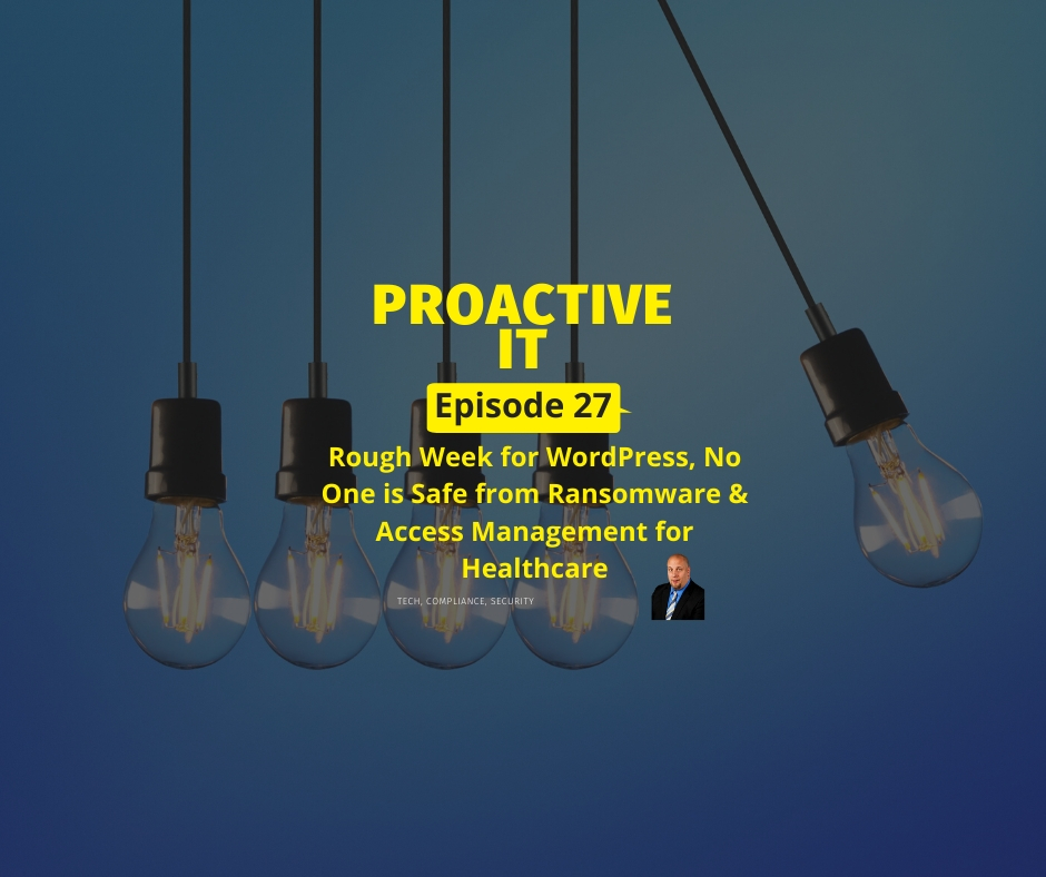 ProactiveIT Podcast Ep 27 No One is Safe from Ransomware & Access Management for Healthcare FB