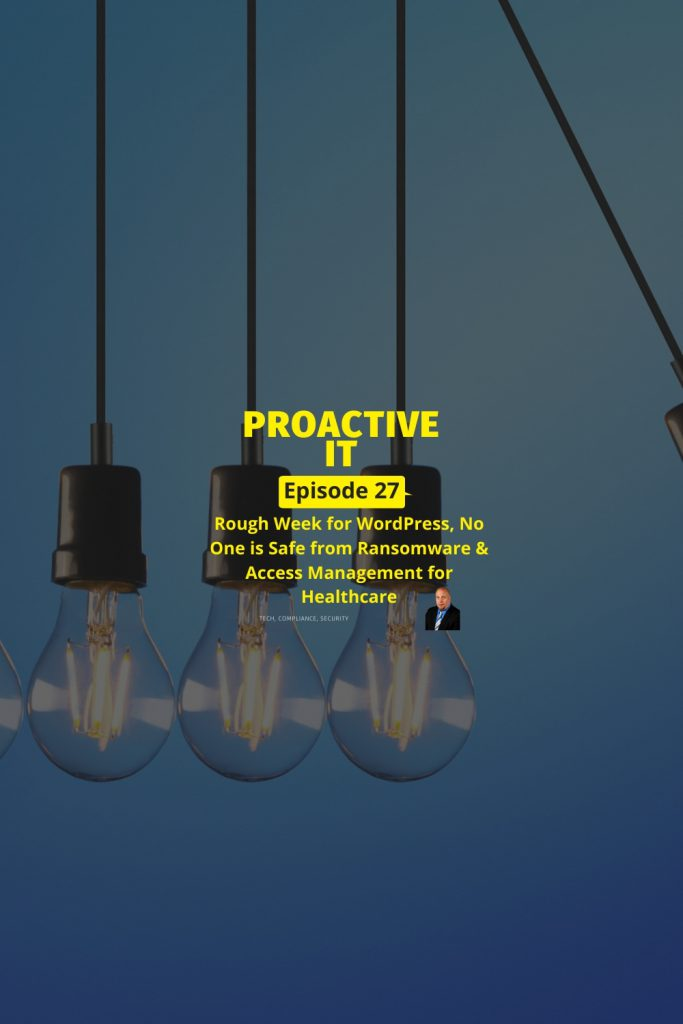 ProactiveIT Podcast Ep 27 No One is Safe from Ransomware & Access Management for Healthcare PIN